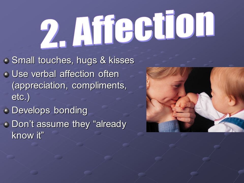 2. Affection Small touches, hugs & kisses