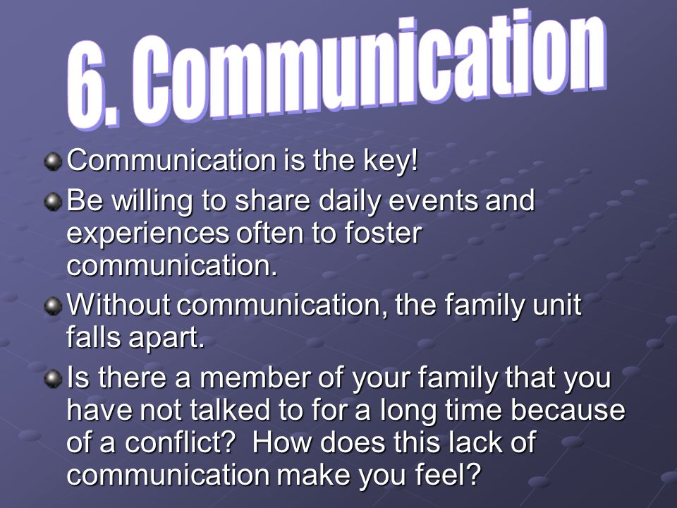 6. Communication Communication is the key!