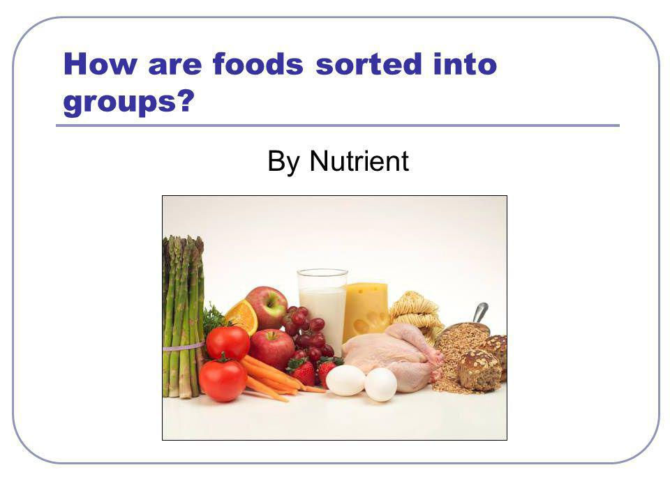 How are foods sorted into groups