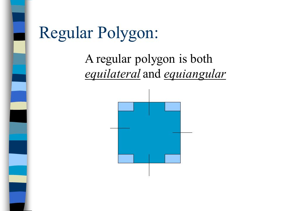 Regular Polygon: A regular polygon is both equilateral and equiangular