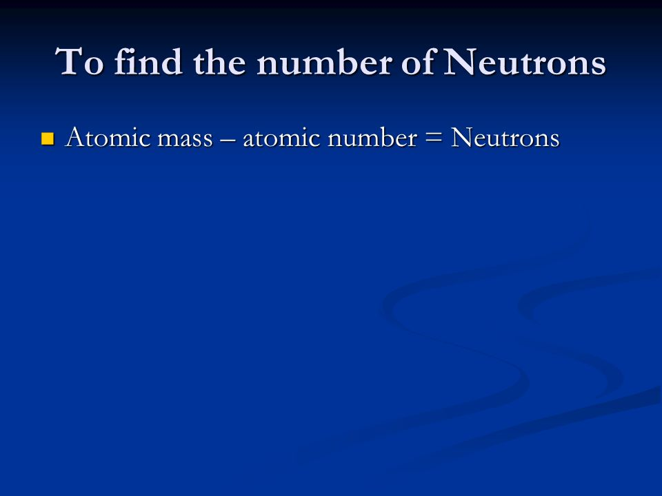 To find the number of Neutrons