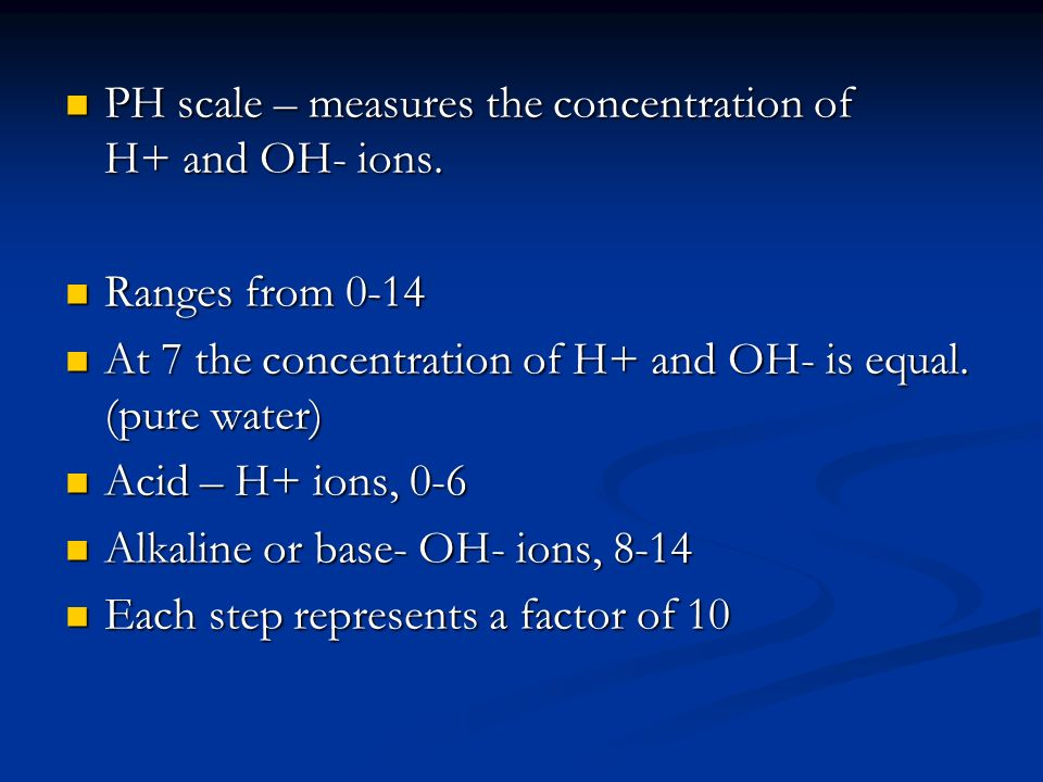 PH scale – measures the concentration of H+ and OH- ions.