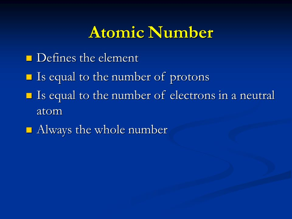 Atomic Number Defines the element Is equal to the number of protons