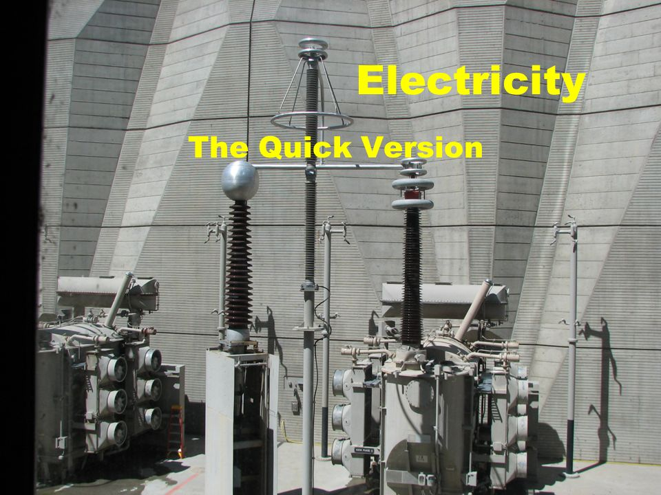 Electricity The Quick Version