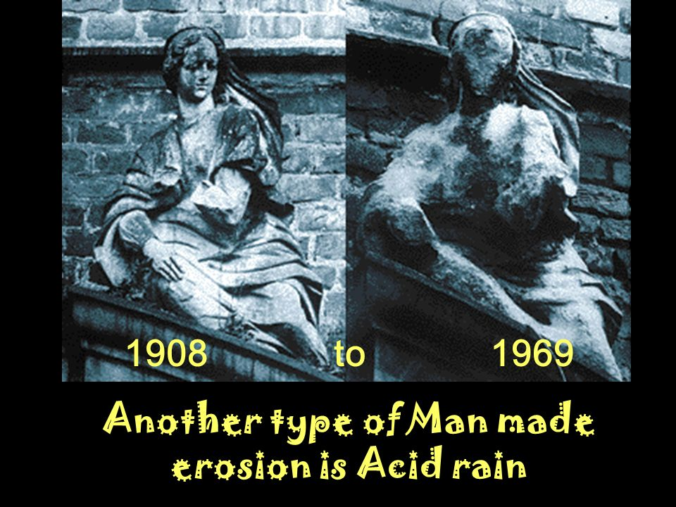 Another type of Man made erosion is Acid rain
