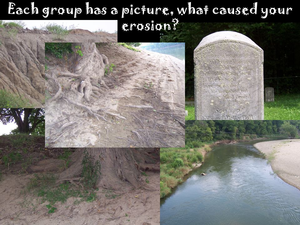 Each group has a picture, what caused your erosion