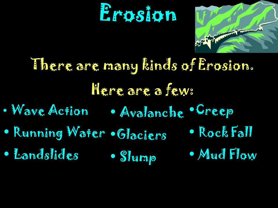 There are many kinds of Erosion.