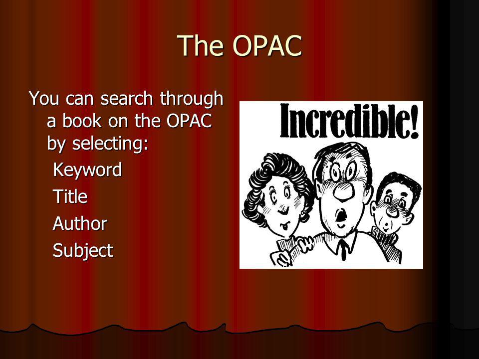 The OPAC You can search through a book on the OPAC by selecting: