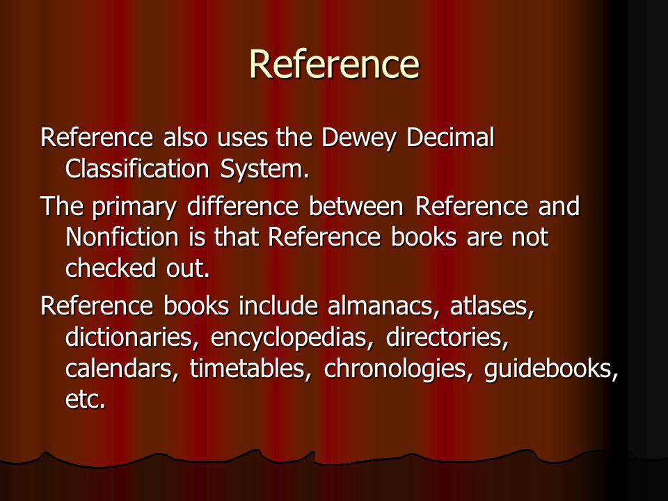 Reference Reference also uses the Dewey Decimal Classification System.