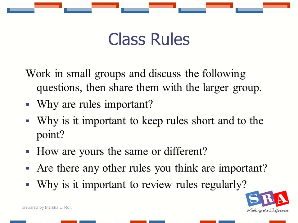 Class Rules Work in small groups and discuss the following questions, then share them with the larger group.