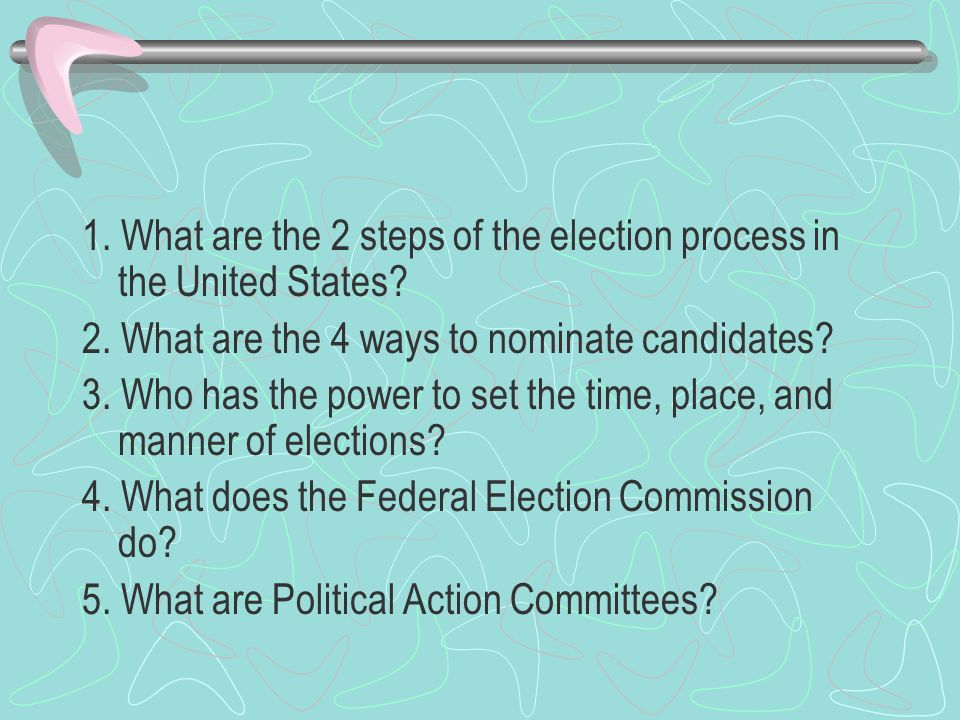 1. What are the 2 steps of the election process in the United States