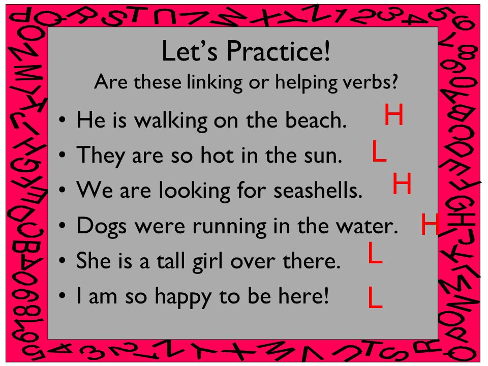 Let's Practice! Are these linking or helping verbs