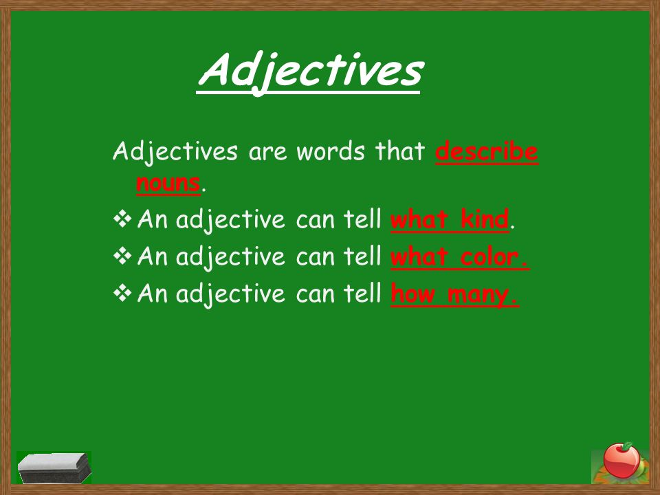 Adjectives Adjectives are words that describe nouns.