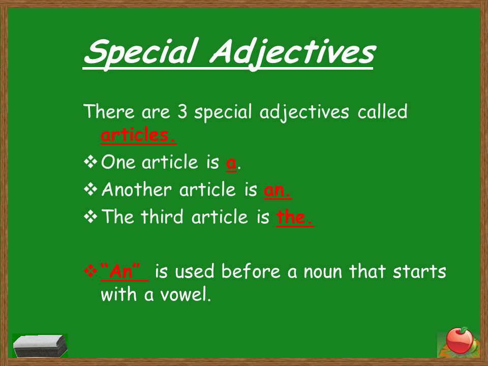 Special Adjectives There are 3 special adjectives called articles.