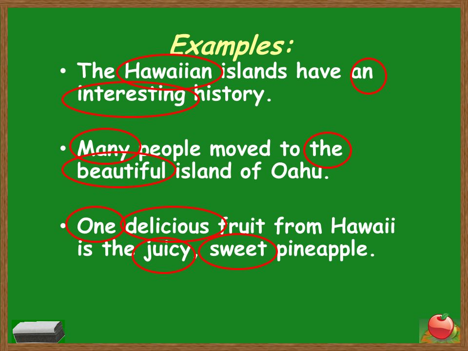 Examples: The Hawaiian islands have an interesting history.