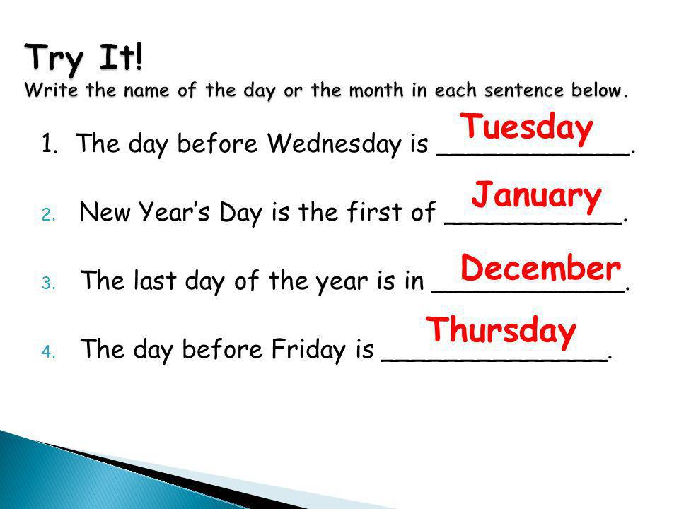 Try It! Write the name of the day or the month in each sentence below.