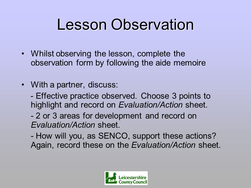 Lesson Observation Whilst observing the lesson, complete the observation form by following the aide memoire.