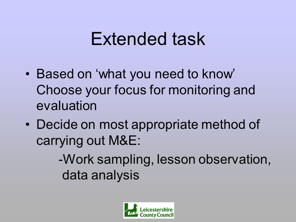 Extended task Based on 'what you need to know' Choose your focus for monitoring and evaluation.