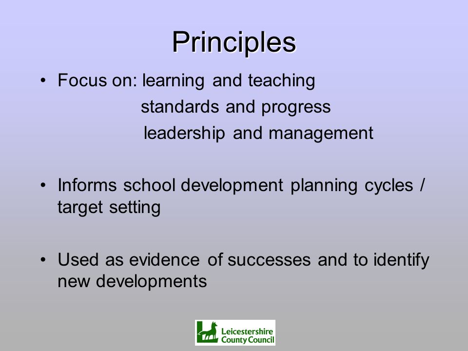 Principles Focus on: learning and teaching standards and progress