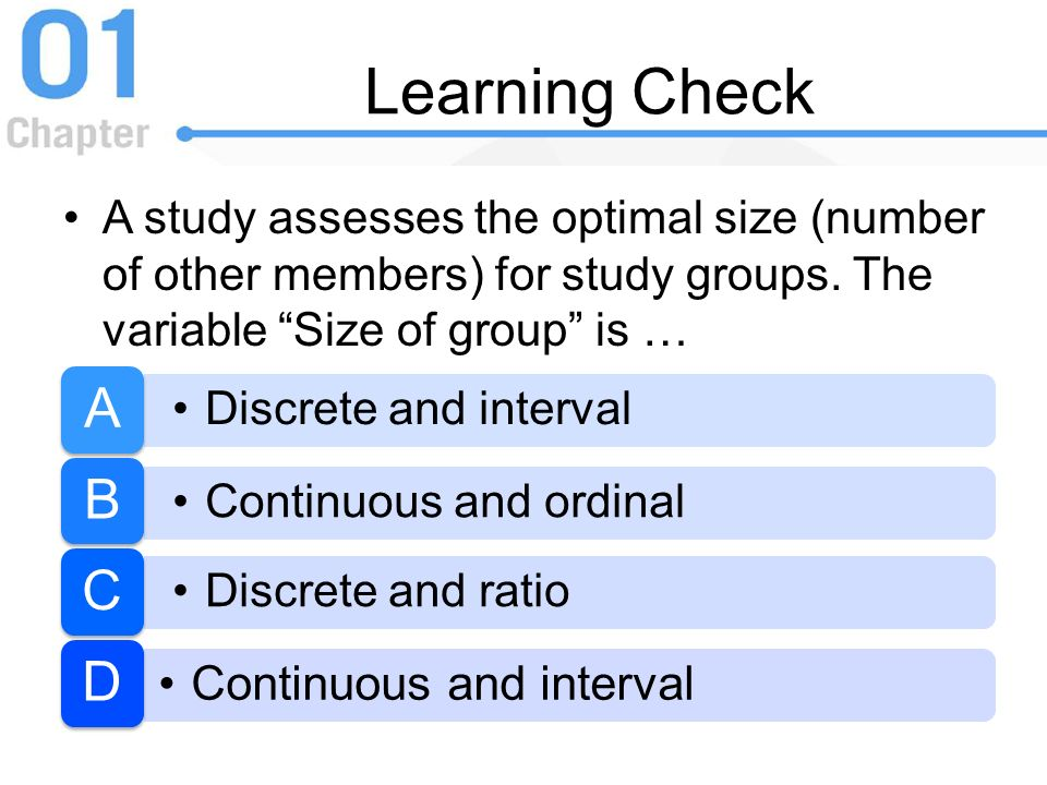 Learning Check Continuous and ordinal Discrete and interval