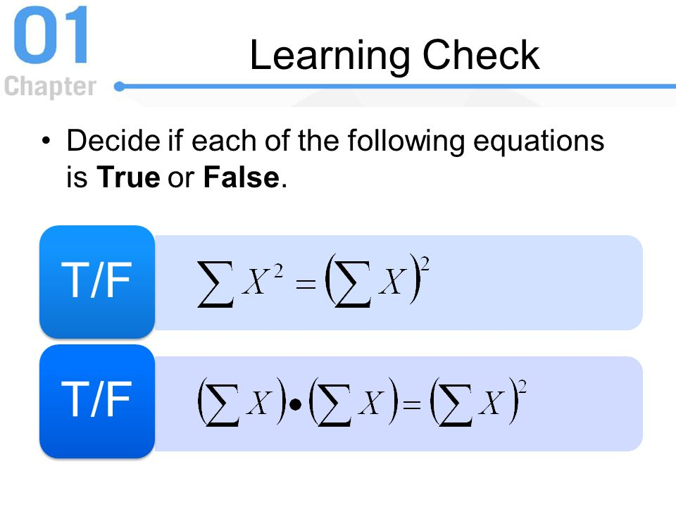 Learning Check Decide if each of the following equations is True or False. T/F