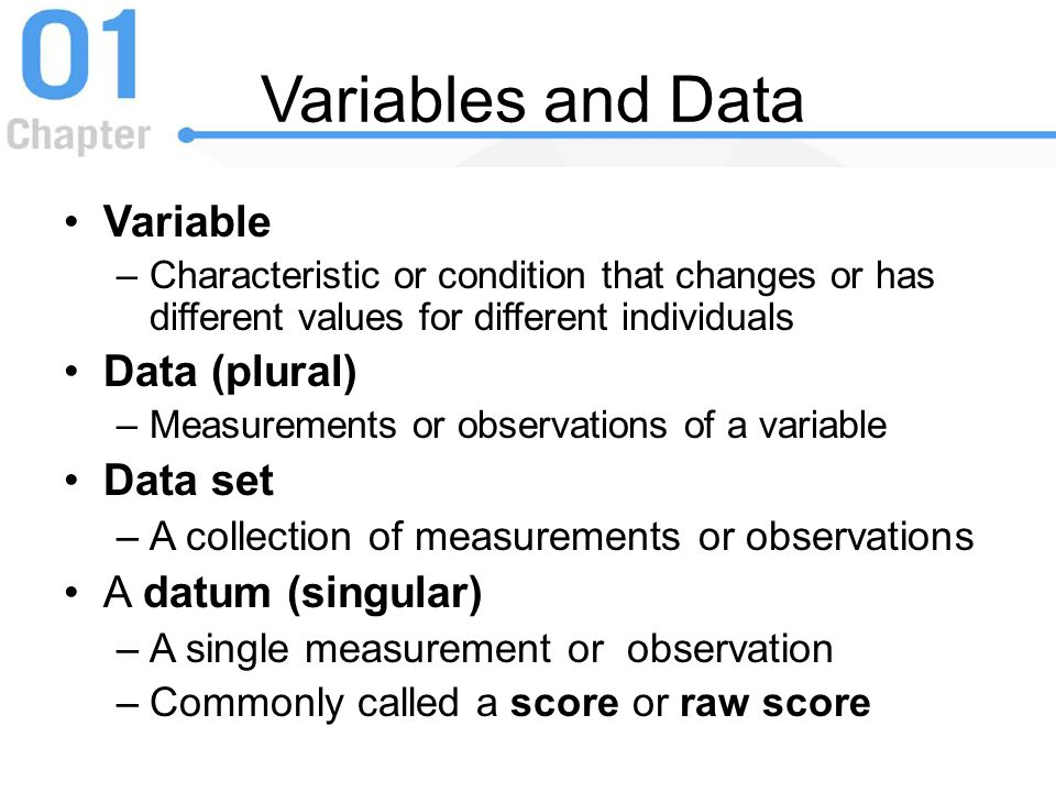 Variables and Data Variable Data (plural) Data set A datum (singular)