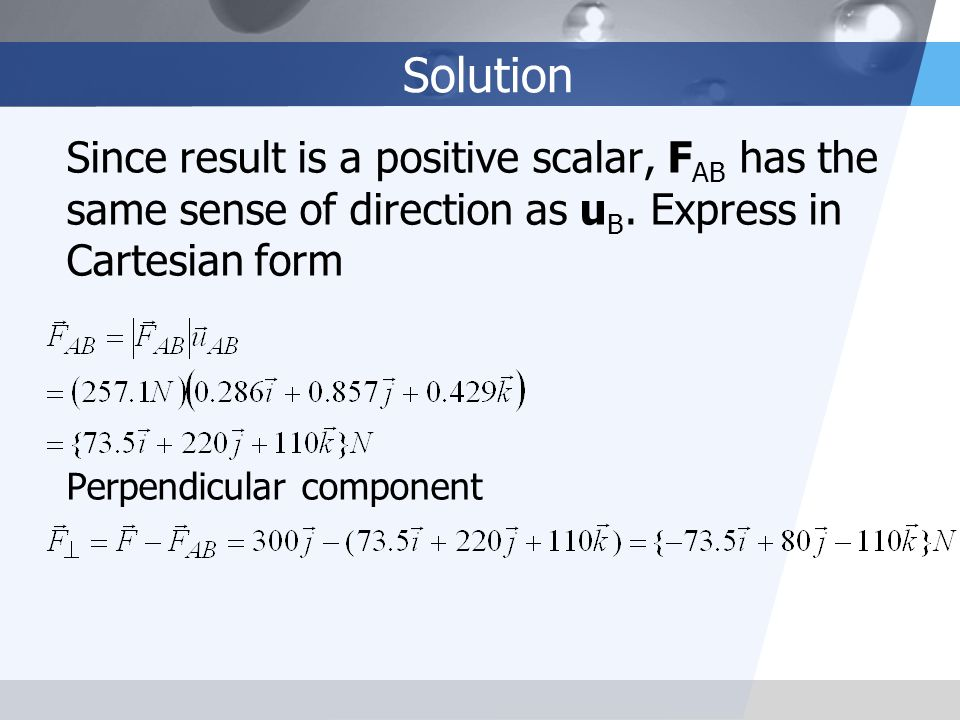 Solution Since result is a positive scalar, FAB has the same sense of direction as uB. Express in Cartesian form.