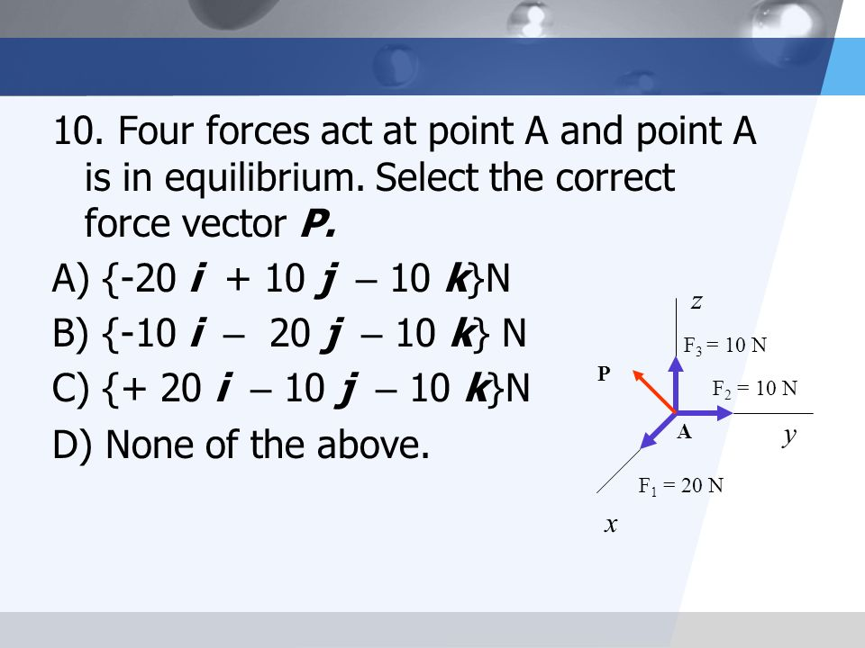 10. Four forces act at point A and point A is in equilibrium