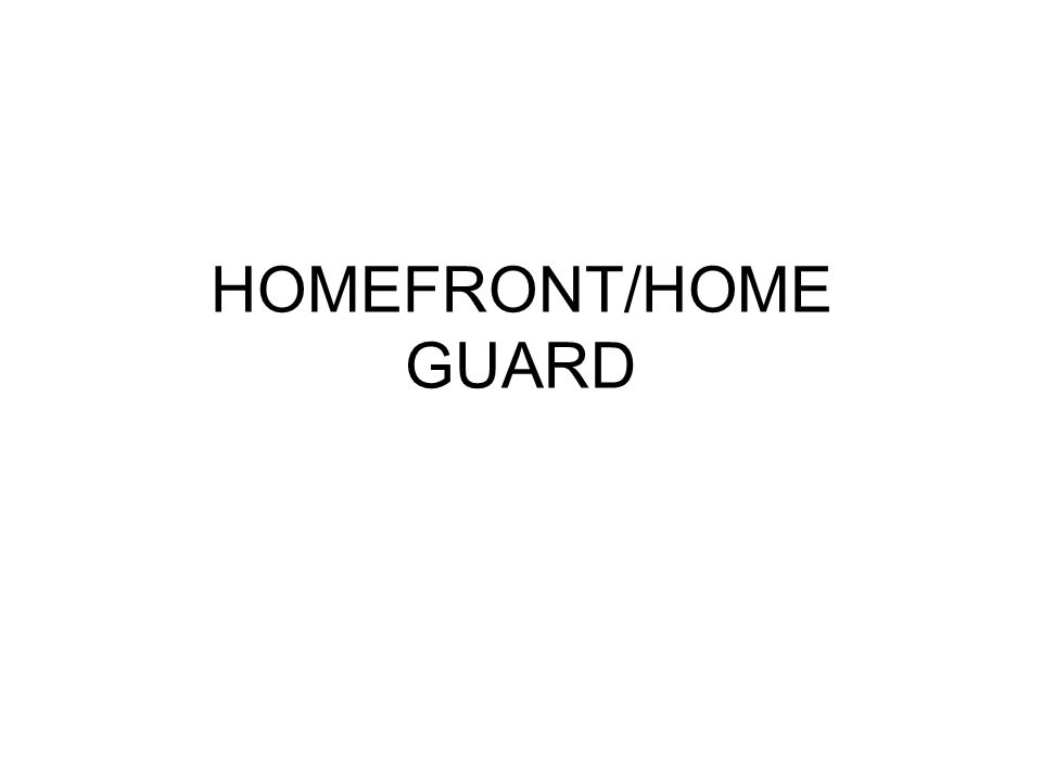 HOMEFRONT/HOME GUARD