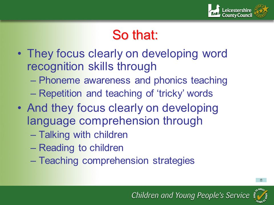 So that: They focus clearly on developing word recognition skills through. Phoneme awareness and phonics teaching.