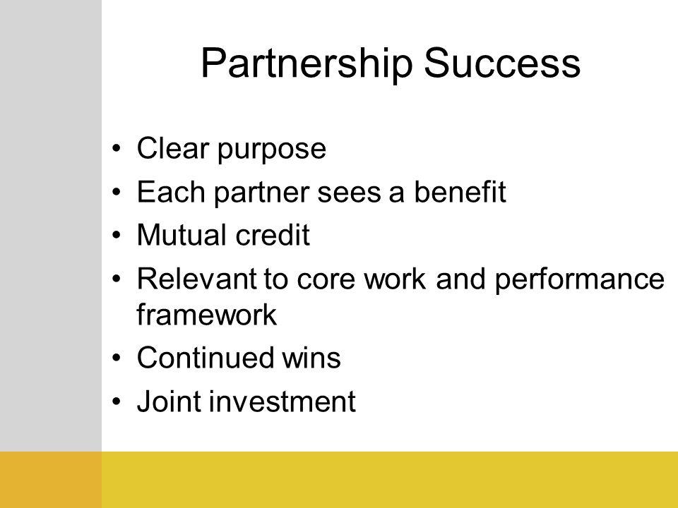 Partnership Success Clear purpose Each partner sees a benefit