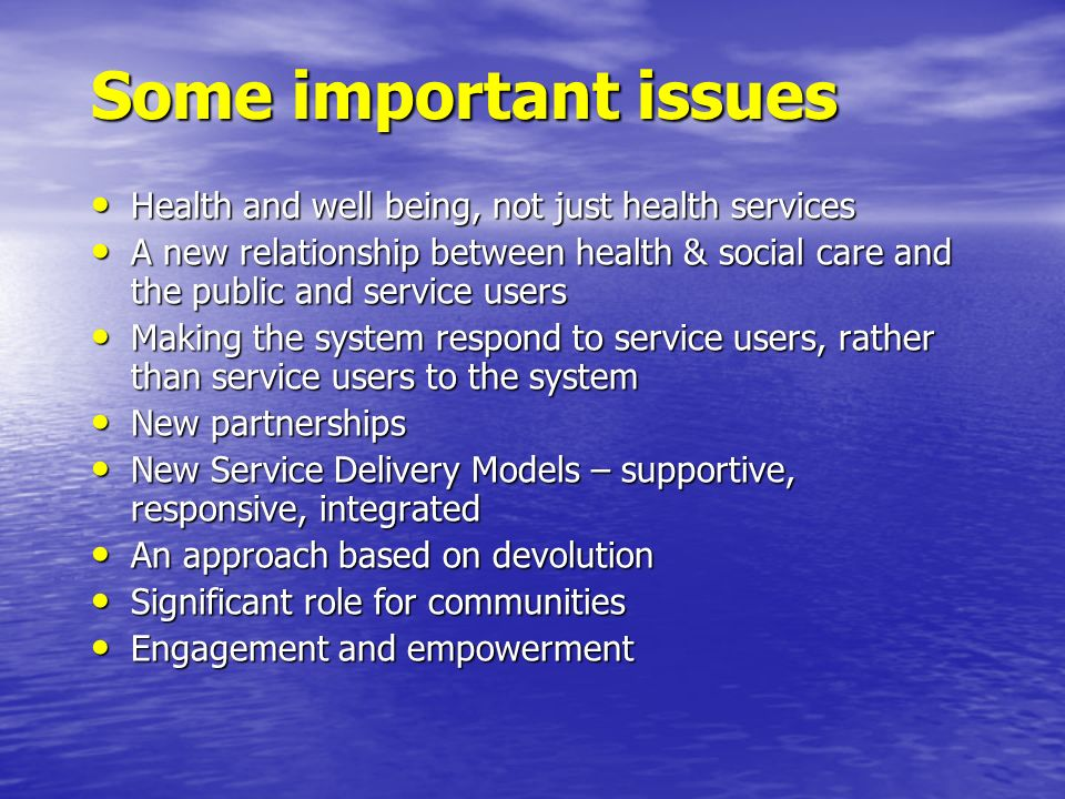 Some important issues Health and well being, not just health services