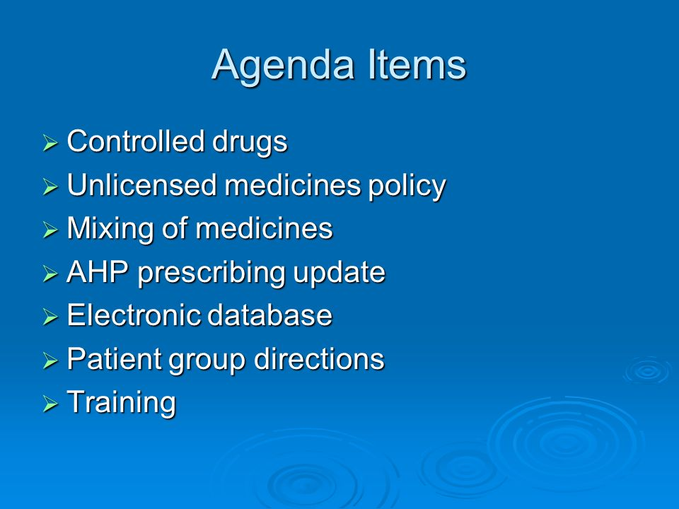 Agenda Items Controlled drugs Unlicensed medicines policy