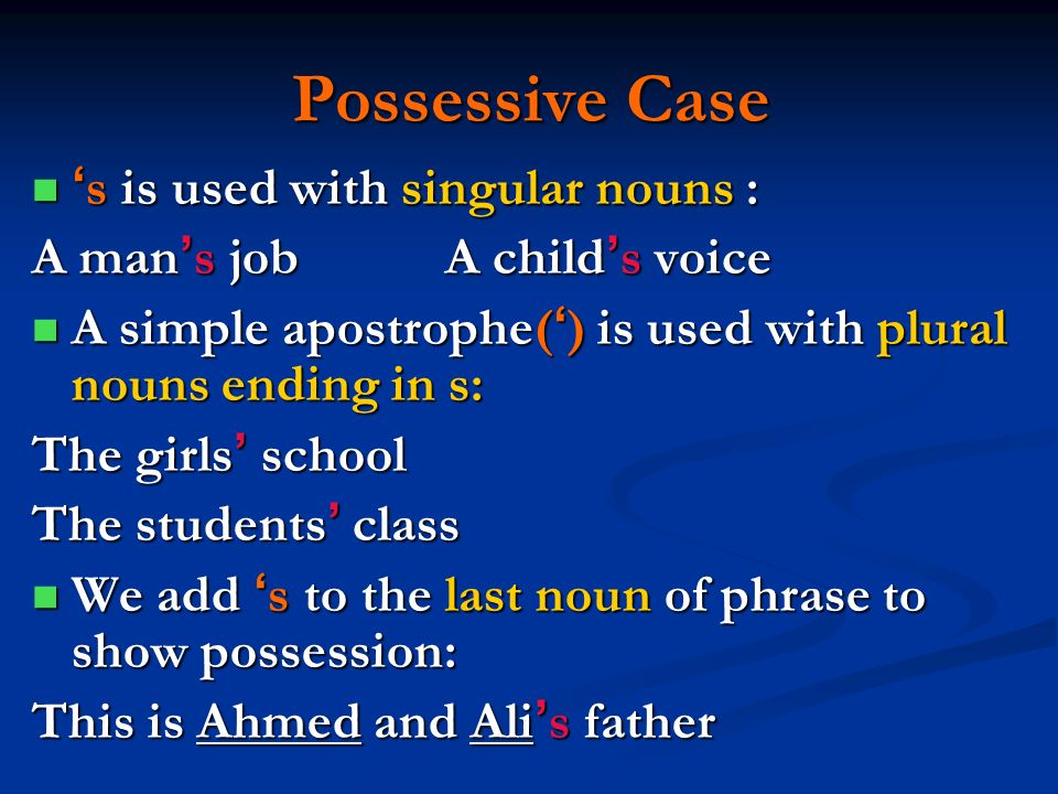 Possessive Case 's is used with singular nouns :