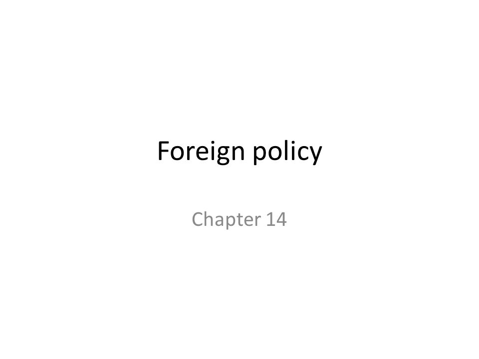 Foreign policy Chapter 14