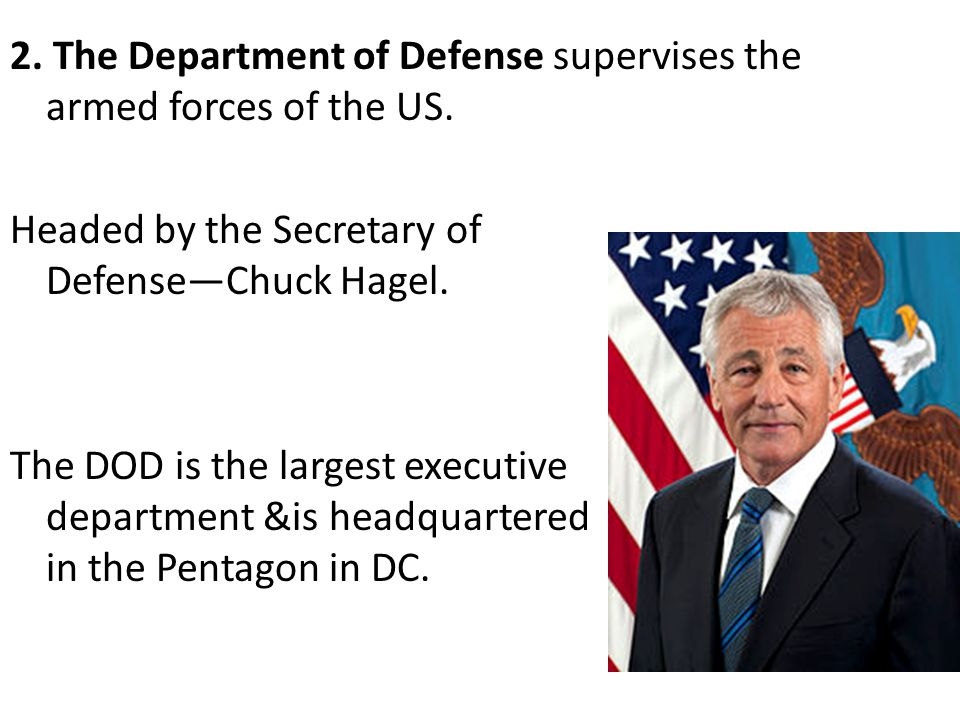2. The Department of Defense supervises the armed forces of the US