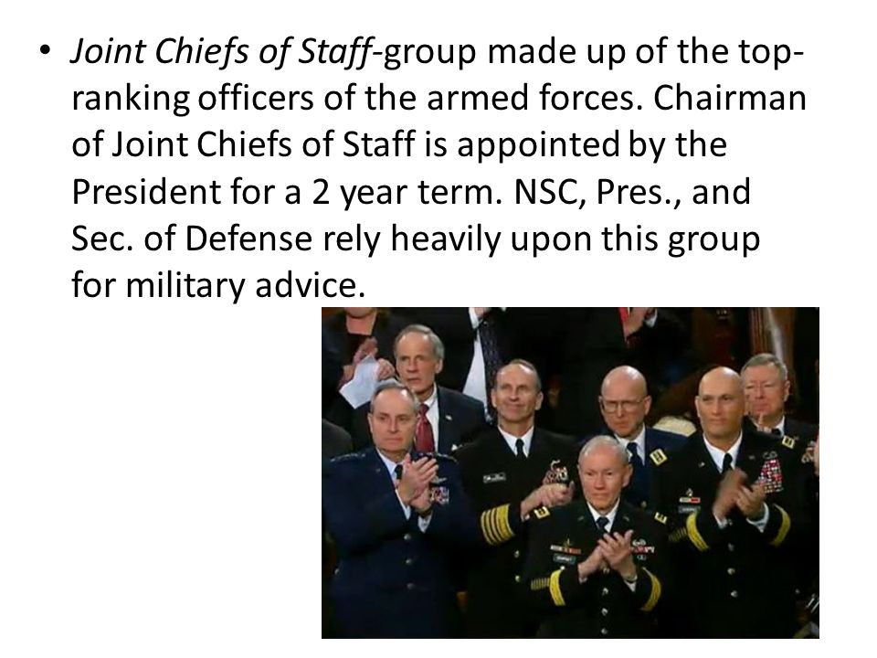 Joint Chiefs of Staff-group made up of the top-ranking officers of the armed forces.