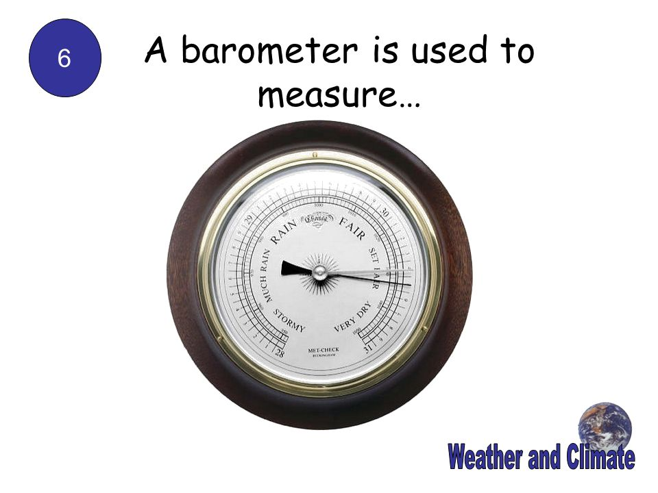 A barometer is used to measure…