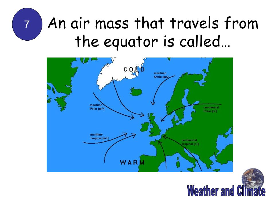 An air mass that travels from the equator is called…