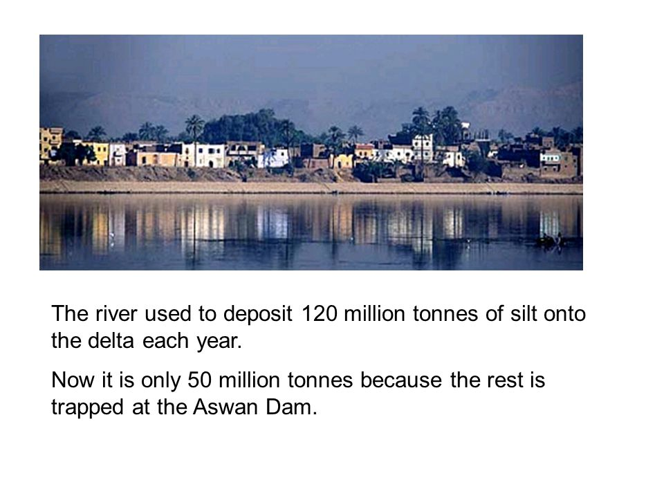 The river used to deposit 120 million tonnes of silt onto the delta each year.