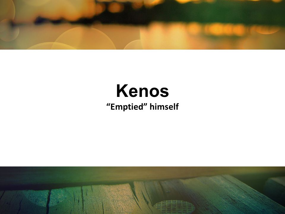 Kenos Emptied himself