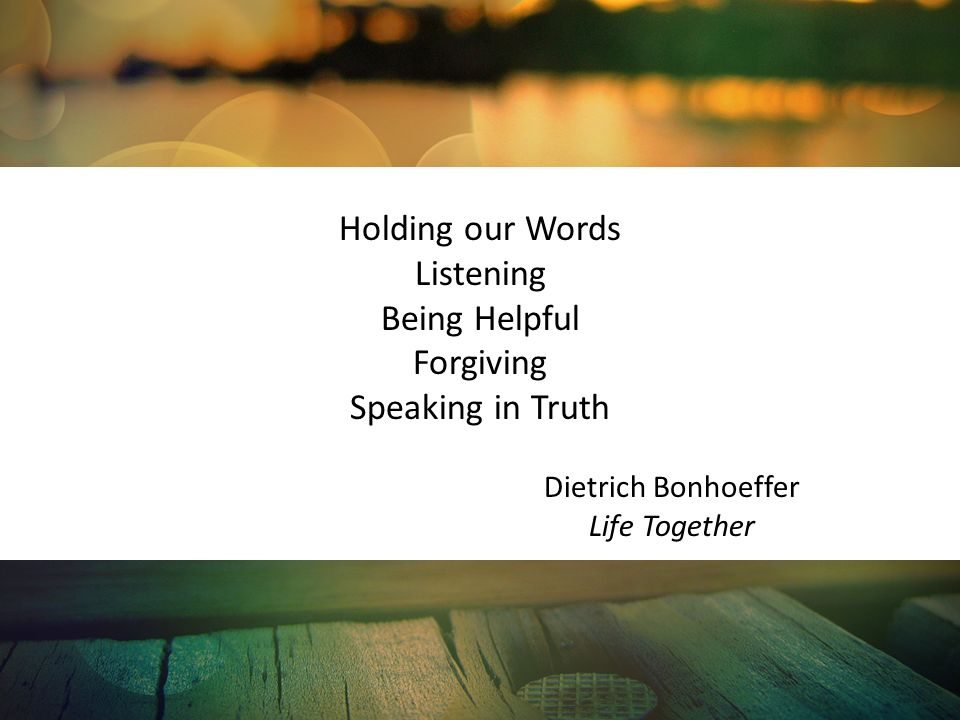 Holding our Words Listening Being Helpful Forgiving Speaking in Truth