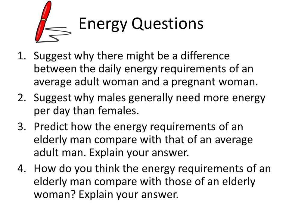 Energy Questions Suggest why there might be a difference between the daily energy requirements of an average adult woman and a pregnant woman.