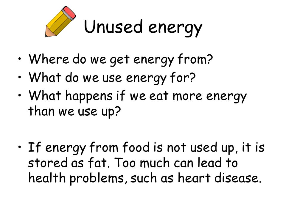 Unused energy Where do we get energy from What do we use energy for
