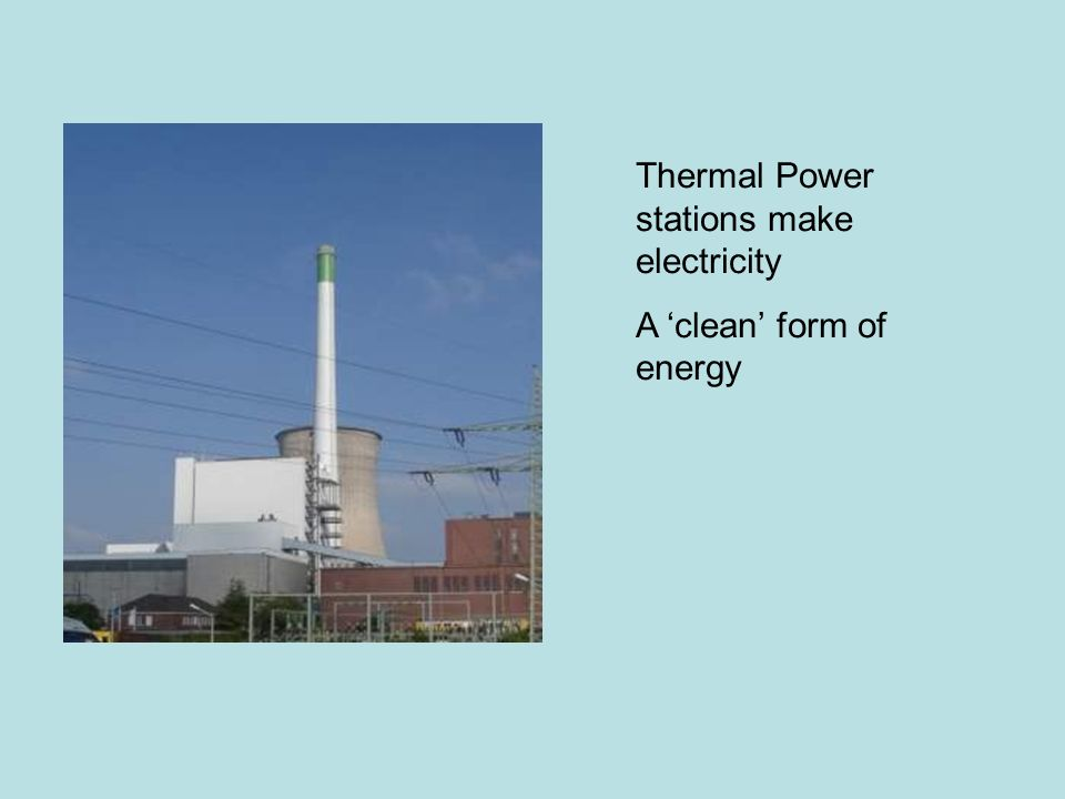 Thermal Power stations make electricity