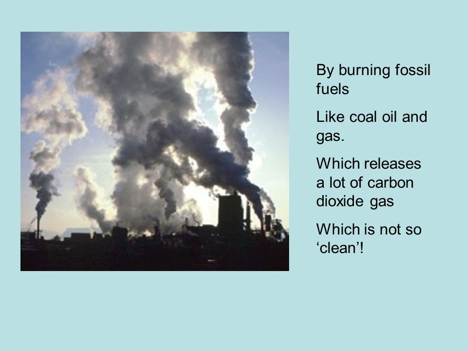 By burning fossil fuels