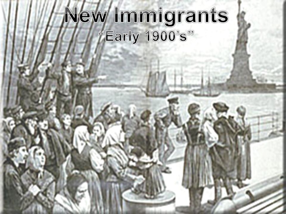 New Immigrants Early 1900's