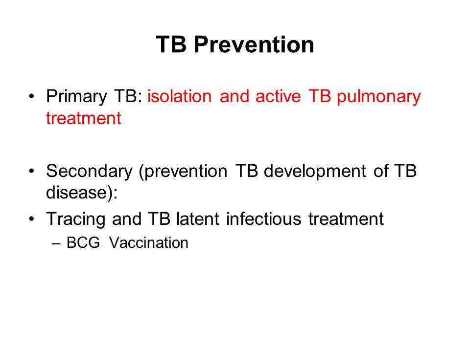 TB Prevention Primary TB: isolation and active TB pulmonary treatment