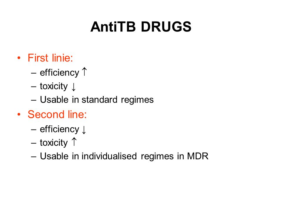 AntiTB DRUGS First linie: Second line: efficiency  toxicity ↓