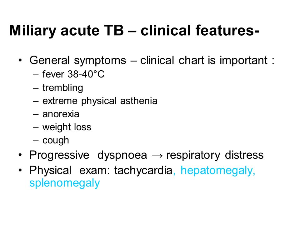 Miliary acute TB – clinical features-